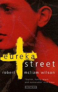 Robert McLiam Wilson - Eureka Street.