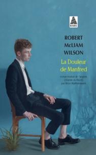 Robert McLiam Wilson - La douleur de Manfred.