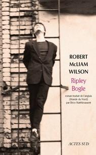 Robert McLiam Wilson - Ripley Bogle.