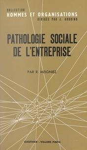 Robert Meigniez et Jacques Ardoino - Pathologie sociale de l'entreprise - La crise de la fonction de direction.