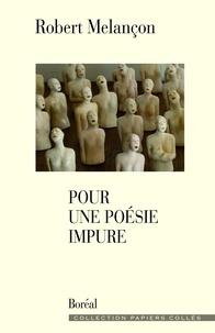 Robert Melançon - Pour une poésie impure.