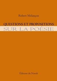 Robert Melançon - Questions et propositions sur la poésie.