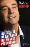 Robert Ménard - Abécédaire de la France qui ne veut pas mourir.