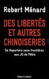 Robert Ménard - Des libertés et autres chinoiseries - De Reporters Sans Frontières aux JO de Pékin.