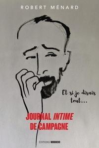 Robert Ménard - Journal intime de campagne - Et si je disais tout....