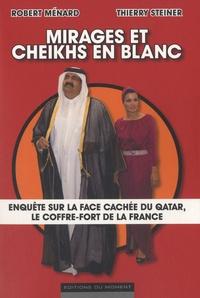 Robert Ménard et Thierry Steiner - Mirages et cheikhs en blanc - Enquête sur la face cachée du Qatar, le coffre-fort de la France.