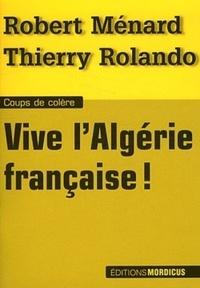 Robert Ménard et Thierry Rolando - Vive l'Algérie française !.
