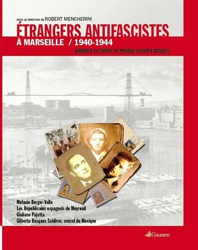 Robert Mencherini - Des étrangers antifascistes à Marseille (1940-1944) - Hommage au consul du Mexique Gilberto Bosques.