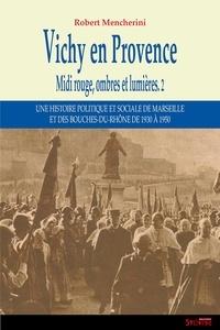 Robert Mencherini - Midi rouge, ombres et lumières - Tome 2, Vichy en Provence, 1940-1942.