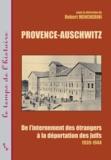 Robert Mencherini - Provence-Auschwitz - De l'internement des étrangers à la déportation des juifs (1939-1944).