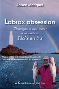 Robert Menquet - Labrax obsession - Techniques et expérience d'un guide de pêche au bar.
