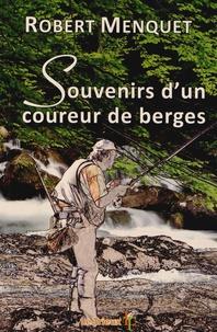 Robert Menquet - Souvenirs d'un coureur de berges.