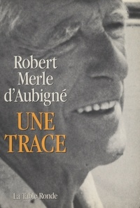 Robert Merle d'Aubigné - Une trace.
