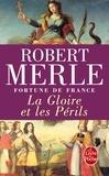 Robert Merle - Fortune de France Tome 11 : La Gloire et les Périls.