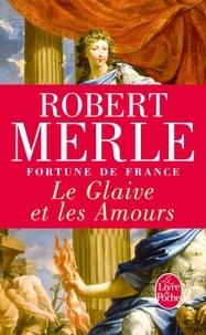 Robert Merle - Fortune de France Tome 13 : Le Glaive et les Amours.