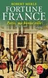 Robert Merle - Fortune de France Tome 3 : Paris, ma bonne ville.