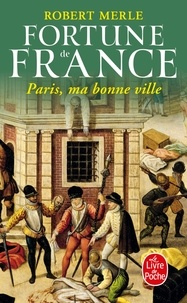 Robert Merle - Fortune de France Tome 3 : Paris, ma bonne ville.