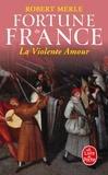 Robert Merle - Fortune de France Tome 5 : La Violente Amour.