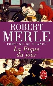 Robert Merle - Fortune de France Tome 6 : La Pique du jour.