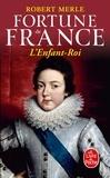 Robert Merle - Fortune de France Tome 8 : L'Enfant-Roi.