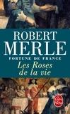 Robert Merle - Fortune de France Tome 9 : Les Roses de la vie.