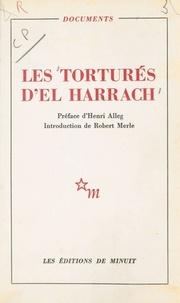 Robert Merle et Henri Alleg - Les torturés d'El Harrach.