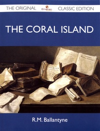 Robert Michael Ballantyne - The Coral Island.