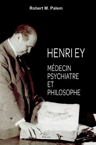 Robert Michel Palem - Henry Ey - Médecin psychiatre et philosophe.