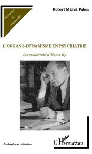 Robert Michel Palem - L'organo-dynamisme en psychiatrie - La modernité d'Henri Ey.
