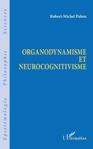 Robert Michel Palem - Organodynamisme et neurocognitivisme.