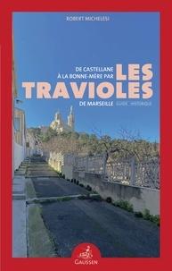 Robert Michelesi - De Castellane à la Bonne-Mère par les travioles de Marseille - Guide historique.