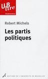 Robert Michels - Les partis politiques - Essais sur les tendances oligarchiques des démocraties.