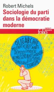 Robert Michels - Sociologie du parti dans la démocratie moderne - Enquête sur les tendances oligarchiques de la vie des groupes.