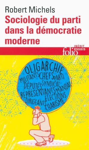 Sociologie du parti dans la démocratie moderne. Enquête sur les tendances oligarchiques de la vie des groupes