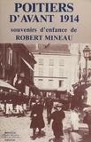 Robert Mineau - Poitiers d'avant 1914 : souvenirs d'enfance de Robert Mineau.