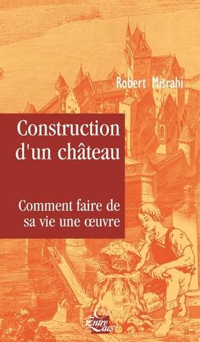 Robert Misrahi - Construction d'un château - Traité du bonheur.