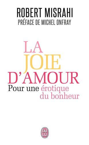 La joie d'amour. Pour une érotique du bonheur