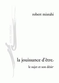 Robert Misrahi - La jouissance d'être - Le sujet et son désir.