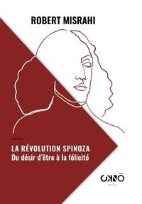 Robert Misrahi - La Révolution Spinoza : - Du désir d'être à la félicité.
