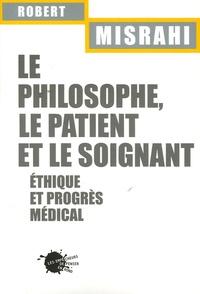 Robert Misrahi - Le philosophe, le patient et le soignant - Ethique et progrès médical.