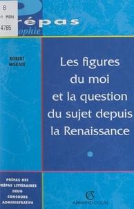 Robert Misrahi et Jacqueline Russ - Les figures du moi et la question du sujet depuis la Renaissance.