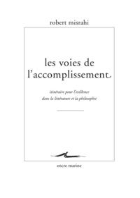 Robert Misrahi - Les voies de l'accomplissement - Itinéraire pour l'existence dans la littérature et la philosophie.