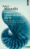 Robert Misrahi - Lumière, commencement, liberté - Fondements pour une philosophie du sujet et pour une éthique de la joie.