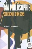 Robert Misrahi - Ma philosophie - Cohérence d'un sens.