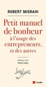 Robert Misrahi - Petit manuel de bonheur à l'usage des entrepreneurs... et des autres.