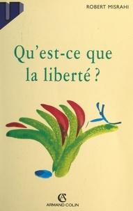 Robert Misrahi et Jacqueline Russ - Qu'est-ce que la liberté ?.