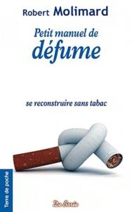 Robert Molimard - Petit manuel de défume - Se recontruire sans tabac.