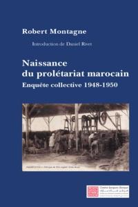 Robert Montagne - Naissance du prolétariat marocain - Enquête collective exécutée de 1948 à 1950.