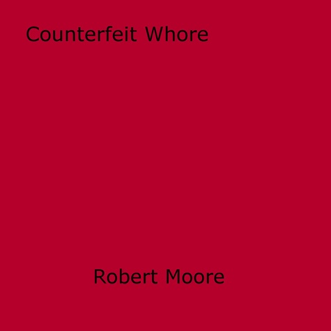 Robert Moore - Counterfeit Whore.