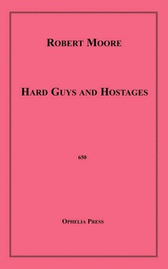 Robert Moore - Hard Guys and Hostages.